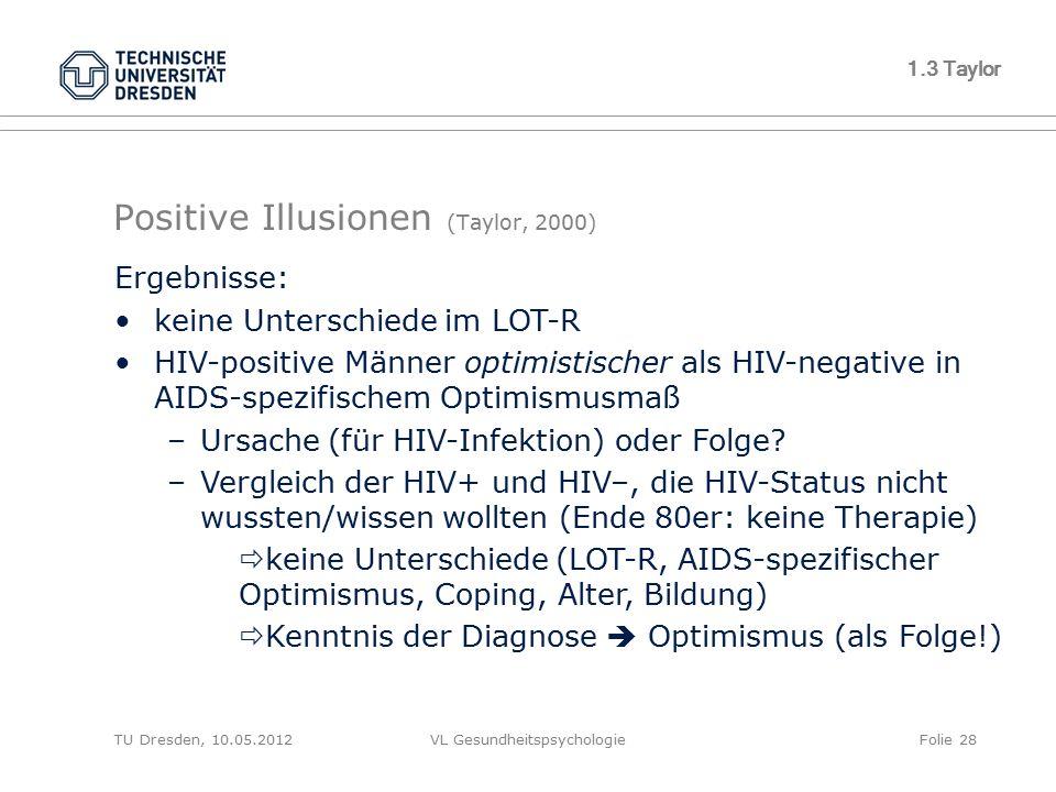 TU Dresden, 10.05.2012VL GesundheitspsychologieFolie 28 1.3 Taylor Positive Illusionen (Taylor, 2000) Ergebnisse: keine Unterschiede im LOT-R HIV-posi