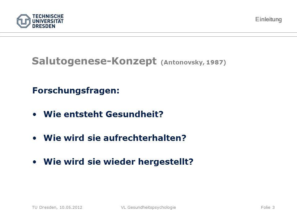 TU Dresden, 10.05.2012VL GesundheitspsychologieFolie 3 Salutogenese-Konzept (Antonovsky, 1987) Forschungsfragen: Wie entsteht Gesundheit? Wie wird sie