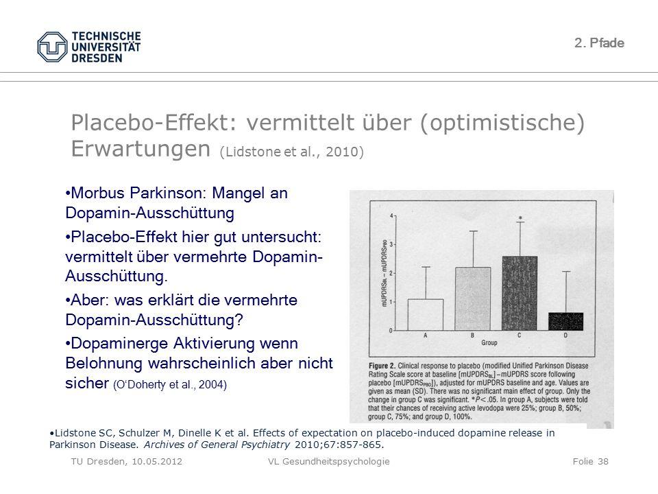 TU Dresden, 10.05.2012VL GesundheitspsychologieFolie 38 2. Pfade Placebo-Effekt: vermittelt über (optimistische) Erwartungen (Lidstone et al., 2010) M