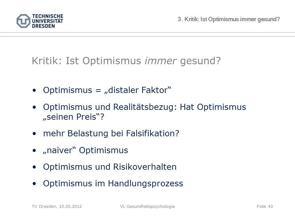 """TU Dresden, 10.05.2012VL GesundheitspsychologieFolie 43 3. Kritik: Ist Optimismus immer gesund? Kritik: Ist Optimismus immer gesund? Optimismus = """"dis"""