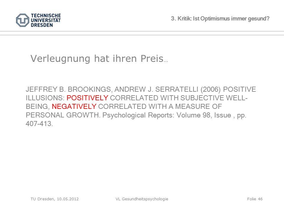 TU Dresden, 10.05.2012VL GesundheitspsychologieFolie 46 Verleugnung hat ihren Preis … JEFFREY B. BROOKINGS, ANDREW J. SERRATELLI (2006) POSITIVE ILLUS