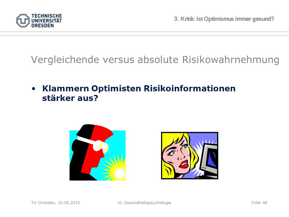 TU Dresden, 10.05.2012VL GesundheitspsychologieFolie 48 3. Kritik: Ist Optimismus immer gesund? Vergleichende versus absolute Risikowahrnehmung Klamme