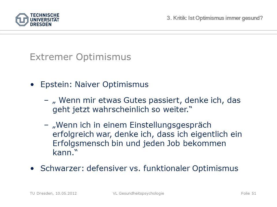 """TU Dresden, 10.05.2012VL GesundheitspsychologieFolie 51 3. Kritik: Ist Optimismus immer gesund? Extremer Optimismus Epstein: Naiver Optimismus –"""" Wenn"""