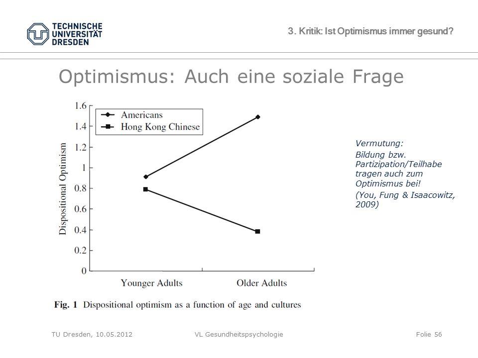 TU Dresden, 10.05.2012VL GesundheitspsychologieFolie 56 3. Kritik: Ist Optimismus immer gesund? Optimismus: Auch eine soziale Frage Vermutung: Bildung