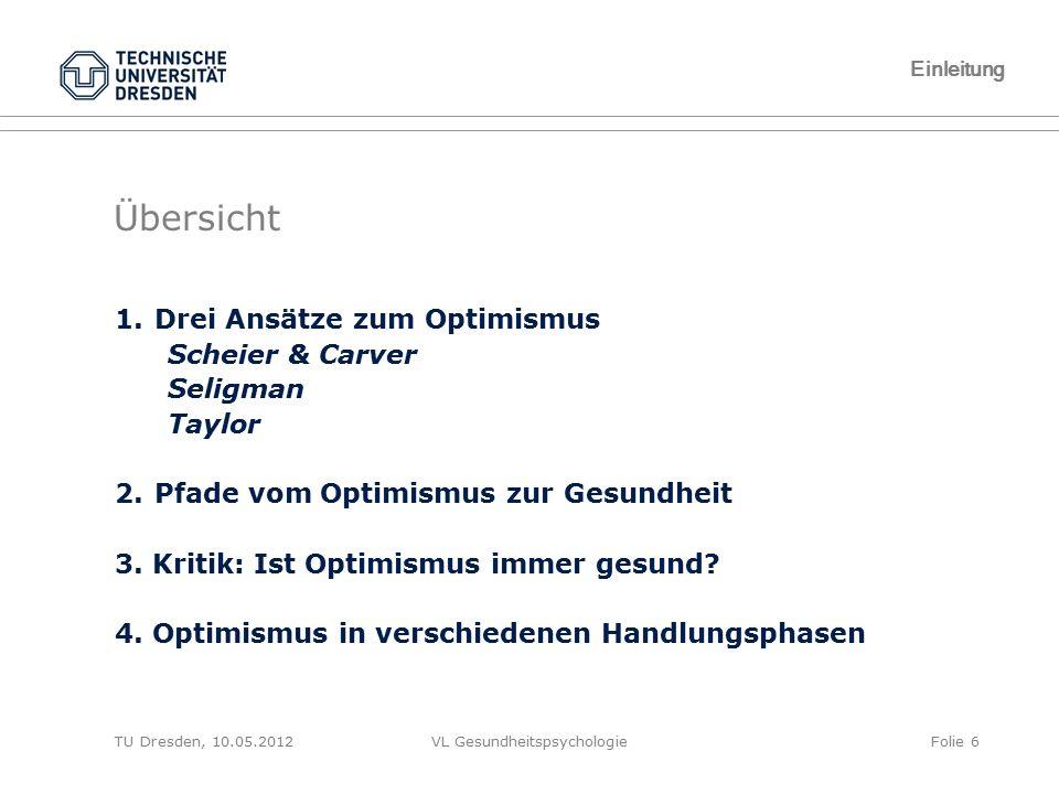 TU Dresden, 10.05.2012VL GesundheitspsychologieFolie 17 1.1 Carver & Scheier Das Optimismus-Maß: LOT-R 1.