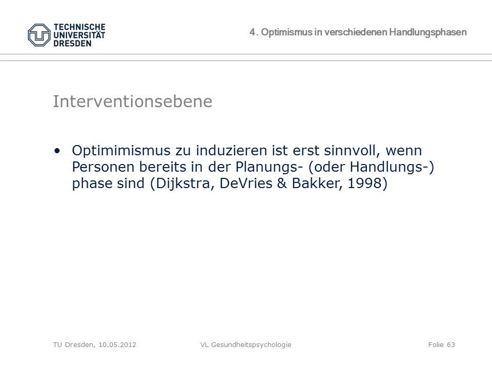 TU Dresden, 10.05.2012VL GesundheitspsychologieFolie 63 4. Optimismus in verschiedenen Handlungsphasen Interventionsebene Optimimismus zu induzieren i