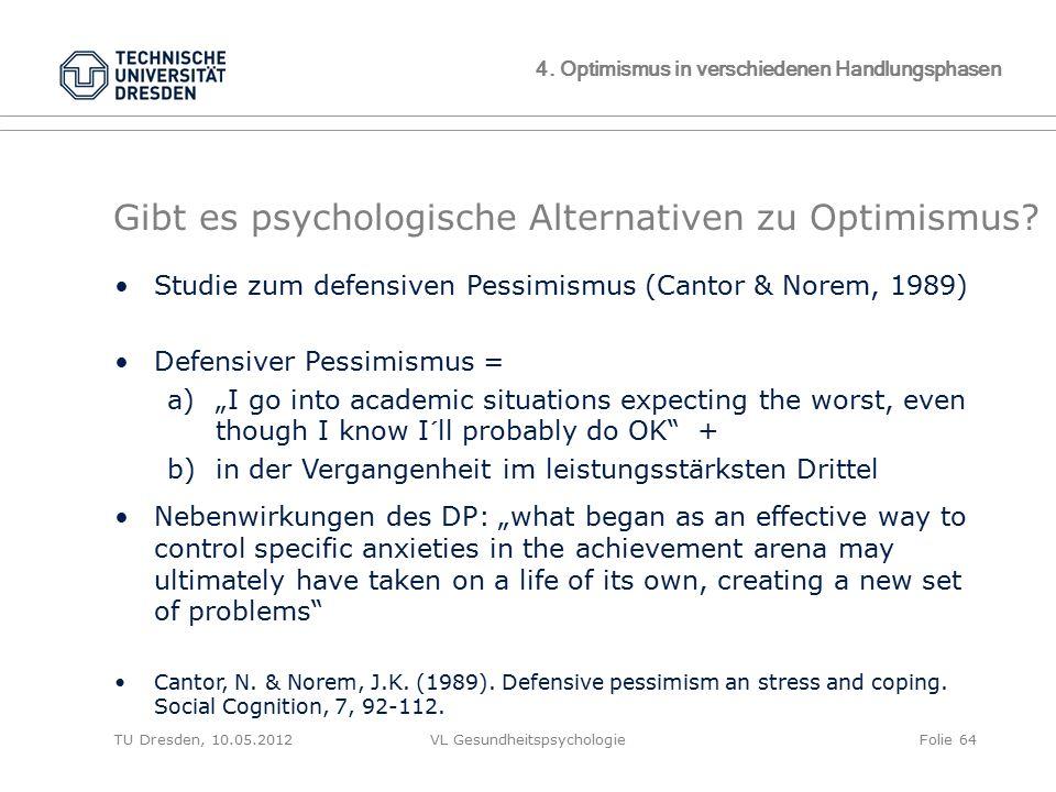 TU Dresden, 10.05.2012VL GesundheitspsychologieFolie 64 Gibt es psychologische Alternativen zu Optimismus? 4. Optimismus in verschiedenen Handlungspha