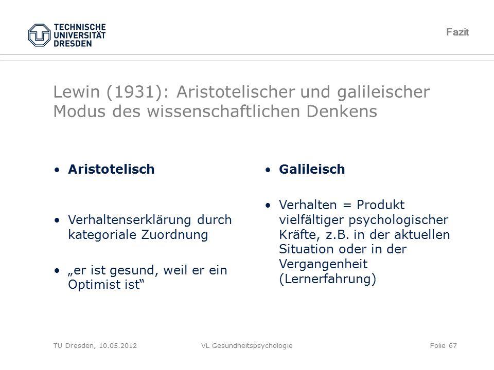 TU Dresden, 10.05.2012VL GesundheitspsychologieFolie 67 Lewin (1931): Aristotelischer und galileischer Modus des wissenschaftlichen Denkens Fazit Aris
