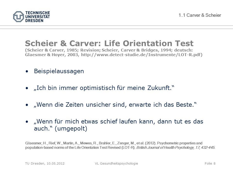TU Dresden, 10.05.2012VL GesundheitspsychologieFolie 8 Scheier & Carver: Life Orientation Test (Scheier & Carver, 1985; Revision; Scheier, Carver & Br