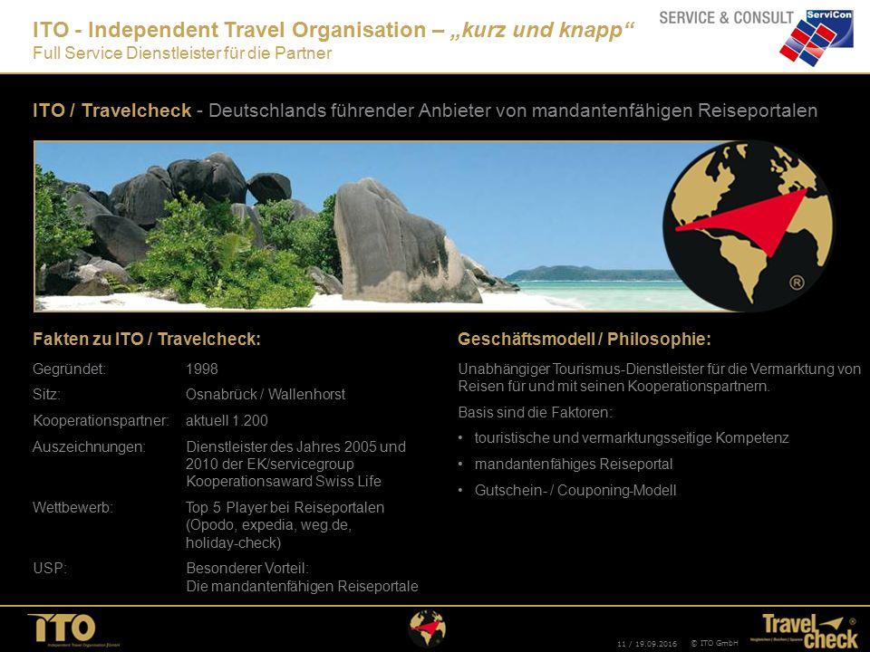"""11 / 19.09.2016 © ITO GmbH ITO - Independent Travel Organisation – """"kurz und knapp"""" Full Service Dienstleister für die Partner ITO / Travelcheck - Deu"""