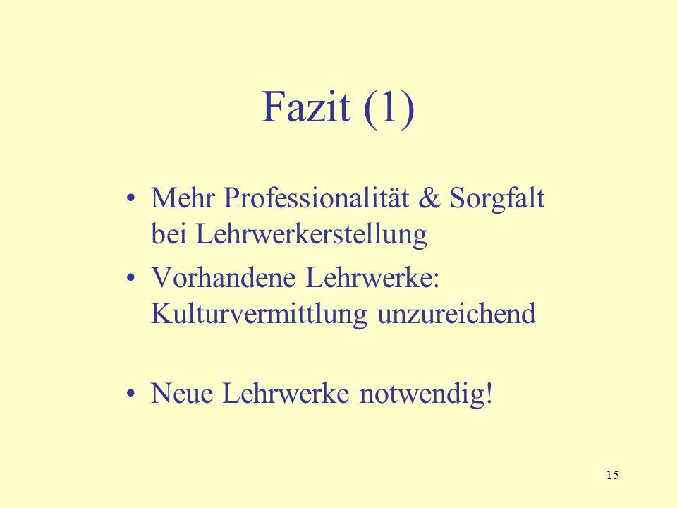 15 Fazit (1) Mehr Professionalität & Sorgfalt bei Lehrwerkerstellung Vorhandene Lehrwerke: Kulturvermittlung unzureichend Neue Lehrwerke notwendig!