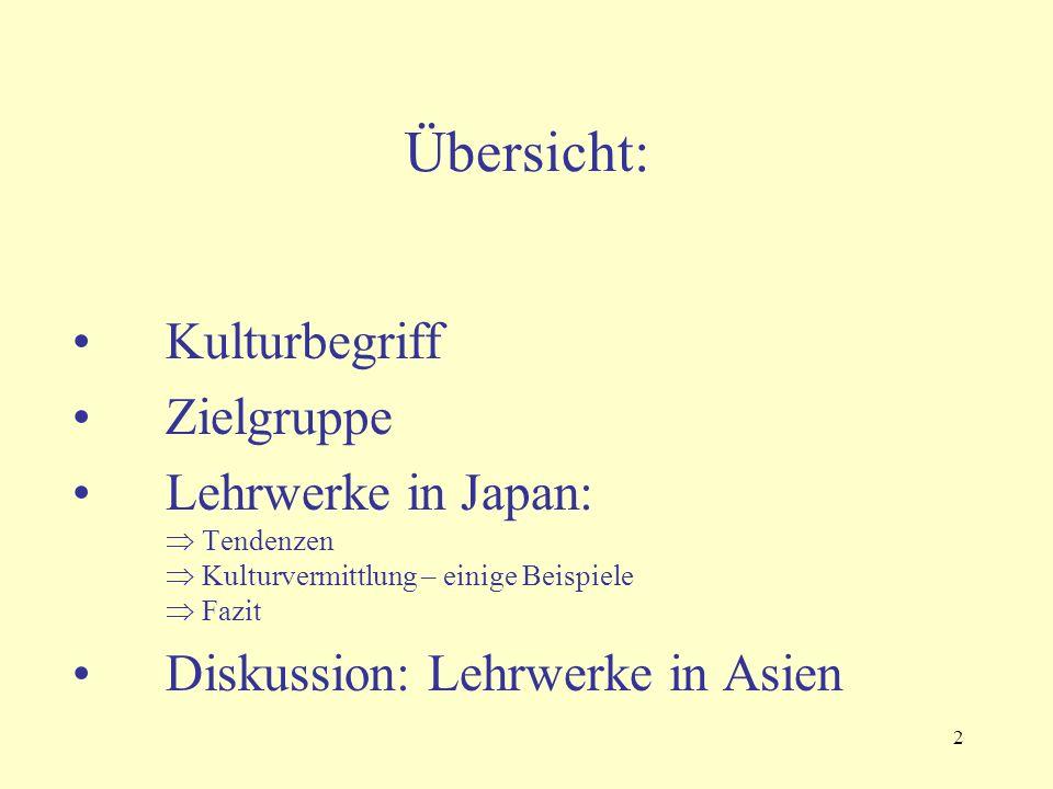 2 Übersicht: Kulturbegriff Zielgruppe Lehrwerke in Japan:  Tendenzen  Kulturvermittlung – einige Beispiele  Fazit Diskussion: Lehrwerke in Asien