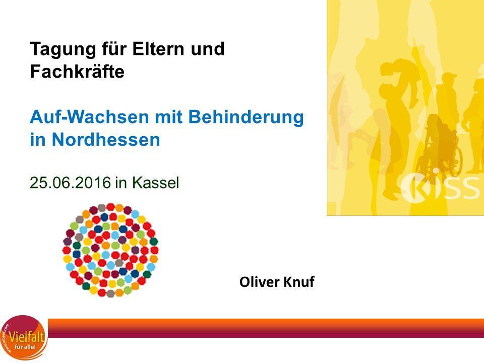Oliver Knuf Tagung für Eltern und Fachkräfte Auf-Wachsen mit Behinderung in Nordhessen 25.06.2016 in Kassel