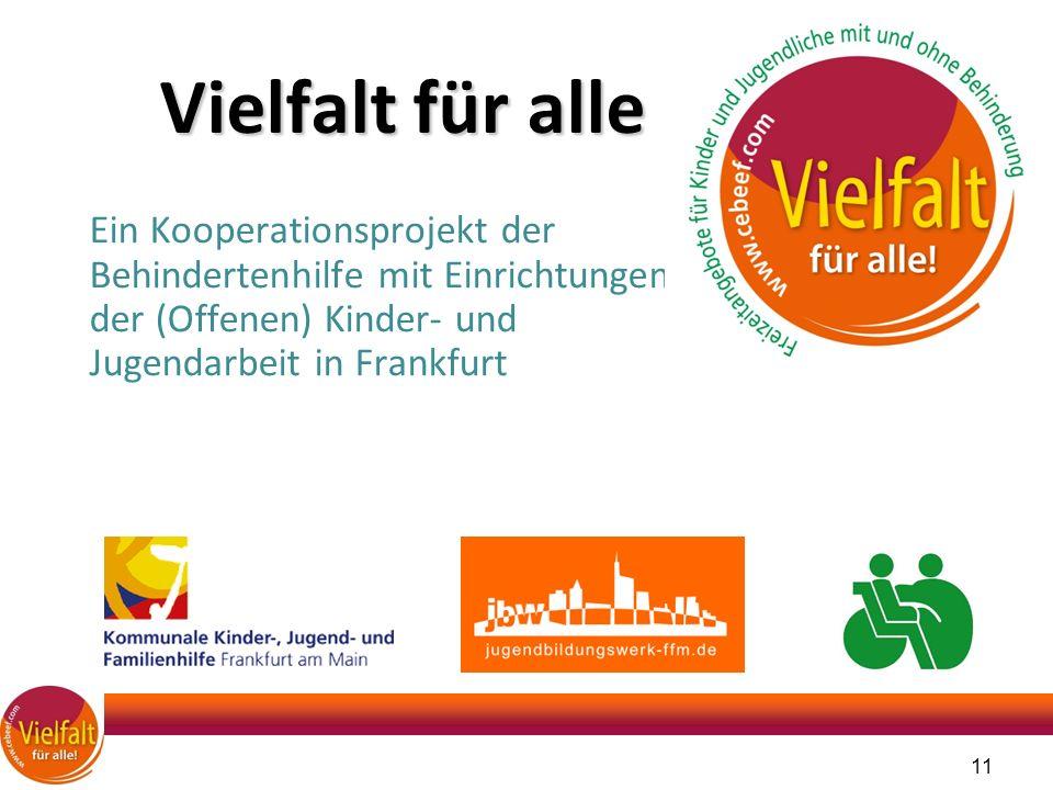 Ein Kooperationsprojekt der Behindertenhilfe mit Einrichtungen der (Offenen) Kinder- und Jugendarbeit in Frankfurt Vielfalt für alle 11