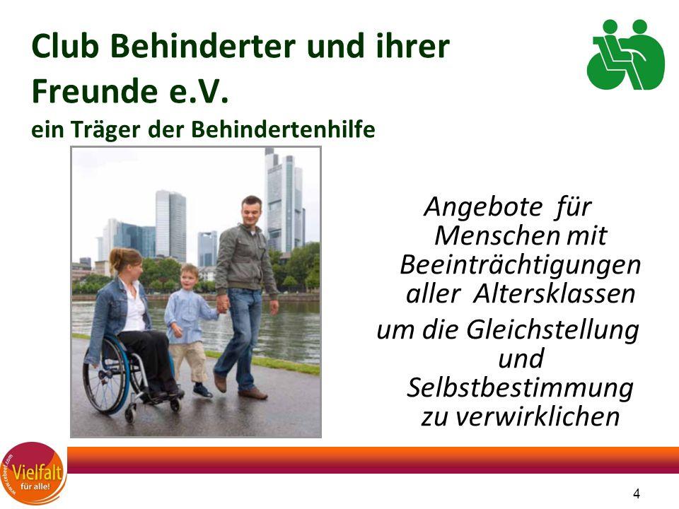 4 Angebote für Menschen mit Beeinträchtigungen aller Altersklassen um die Gleichstellung und Selbstbestimmung zu verwirklichen Club Behinderter und ih