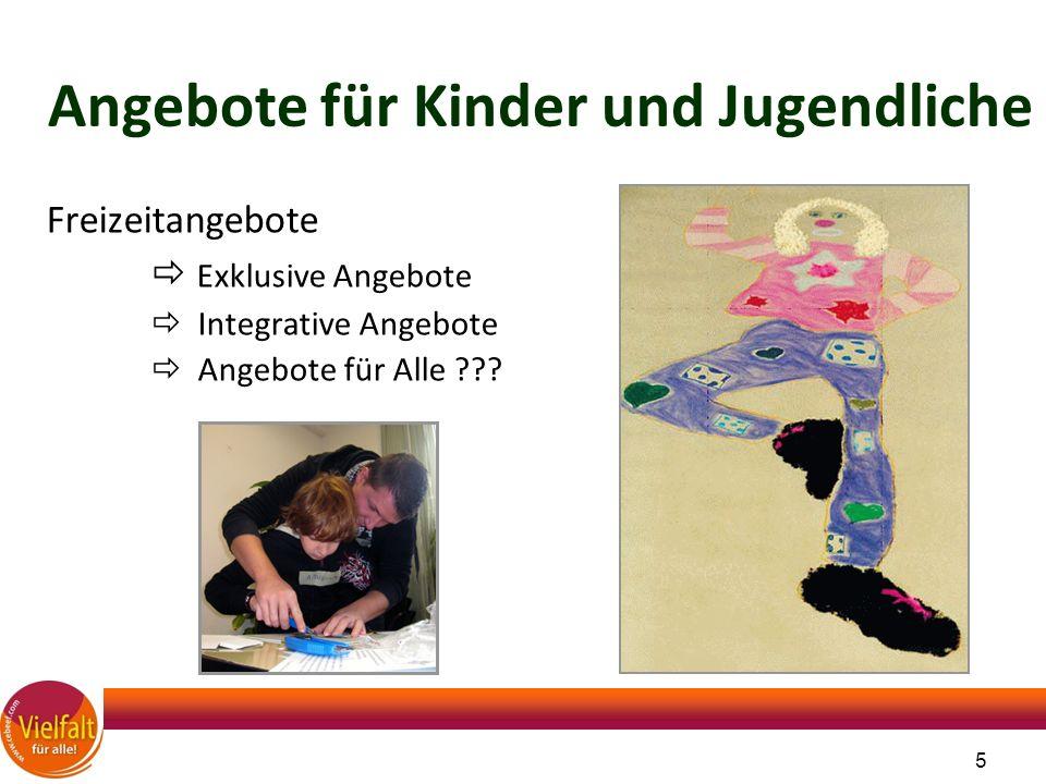 5 Angebote für Kinder und Jugendliche Freizeitangebote  Exklusive Angebote  Integrative Angebote  Angebote für Alle ???