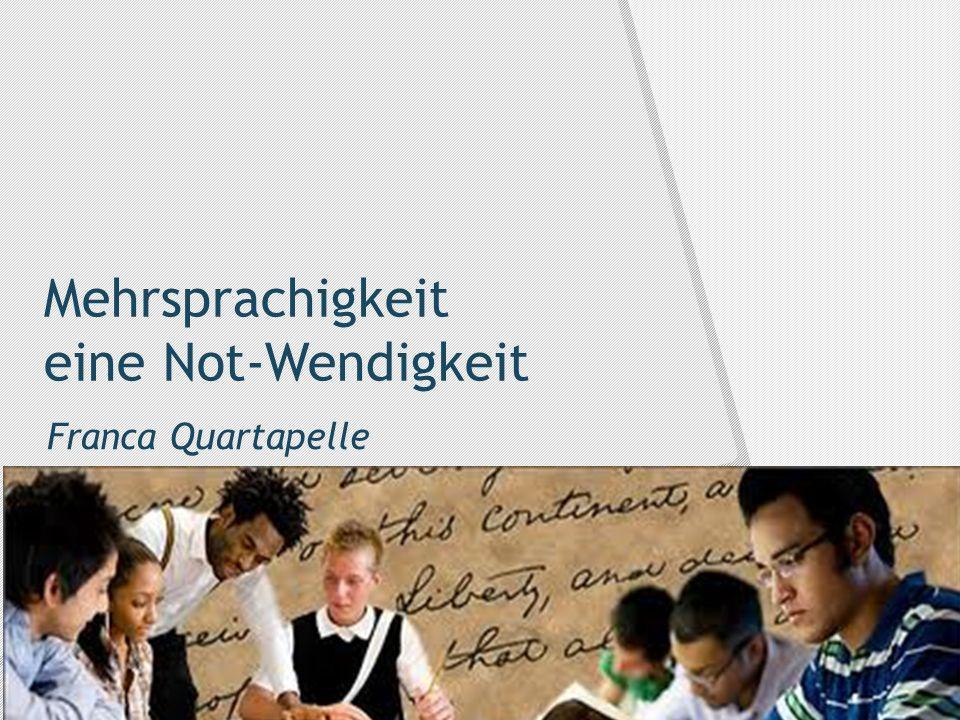 Mehrsprachigkeit eine Not-Wendigkeit Franca Quartapelle