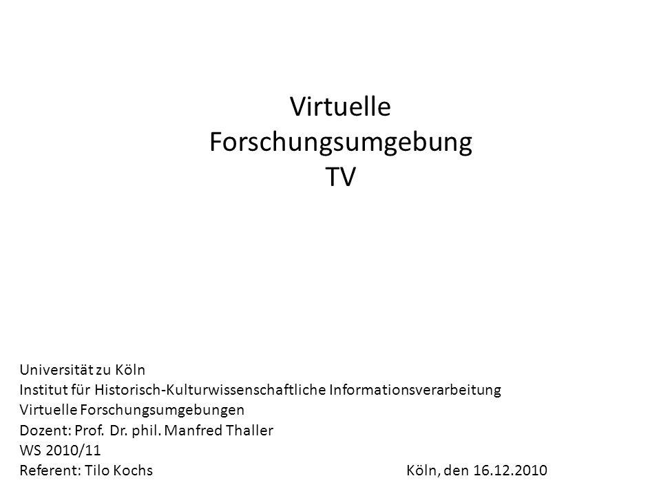 Virtuelle Forschungsumgebung TV Konzept & Anforderungen Universität zu Köln Institut für Historisch-Kulturwissenschaftliche Informationsverarbeitung Virtuelle Forschungsumgebungen Dozent: Prof.