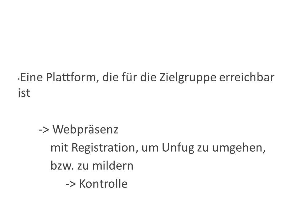 Wie? Eine Plattform, die für die Zielgruppe erreichbar ist -> Webpräsenz mit Registration, um Unfug zu umgehen, bzw. zu mildern -> Kontrolle