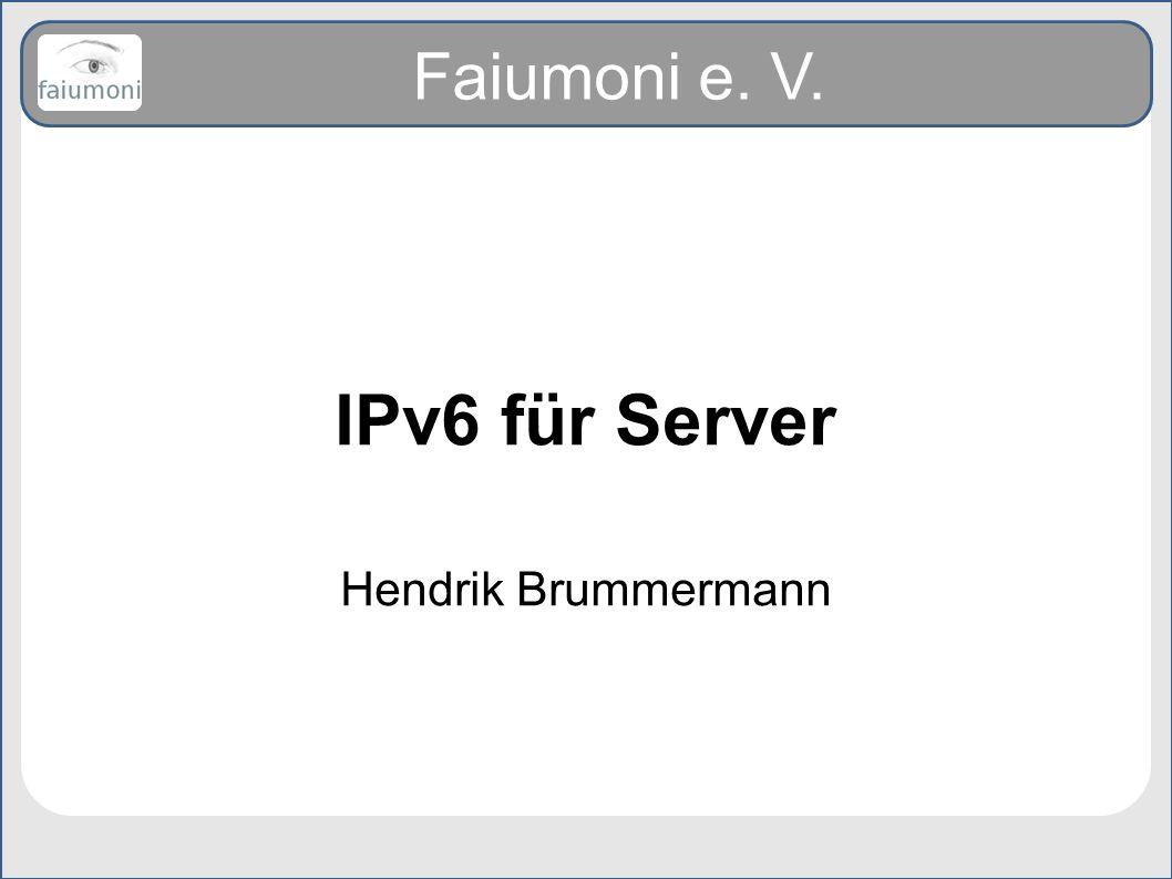 Faiumoni e. V. IPv6 für Server Hendrik Brummermann