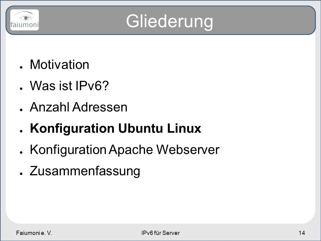 Faiumoni e. V.IPv6 für Server14 Gliederung ● Motivation ● Was ist IPv6.