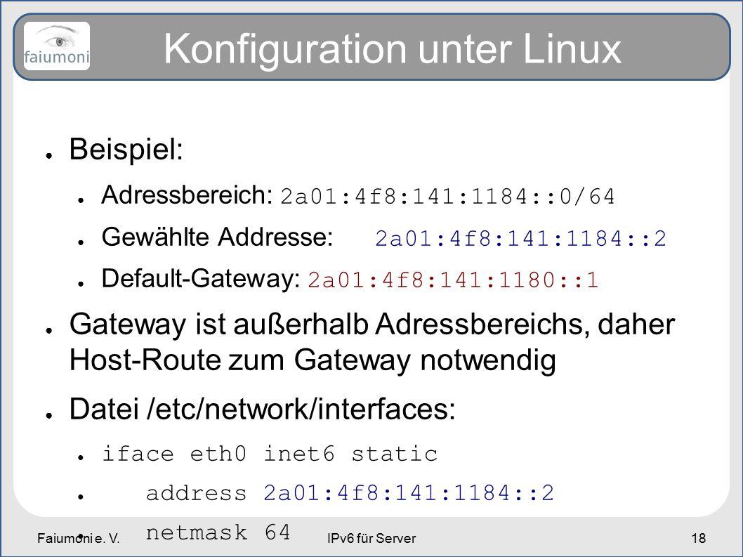 Faiumoni e. V.IPv6 für Server18 Konfiguration unter Linux ● Beispiel: ● Adressbereich: 2a01:4f8:141:1184::0/64 ● Gewählte Addresse: 2a01:4f8:141:1184:
