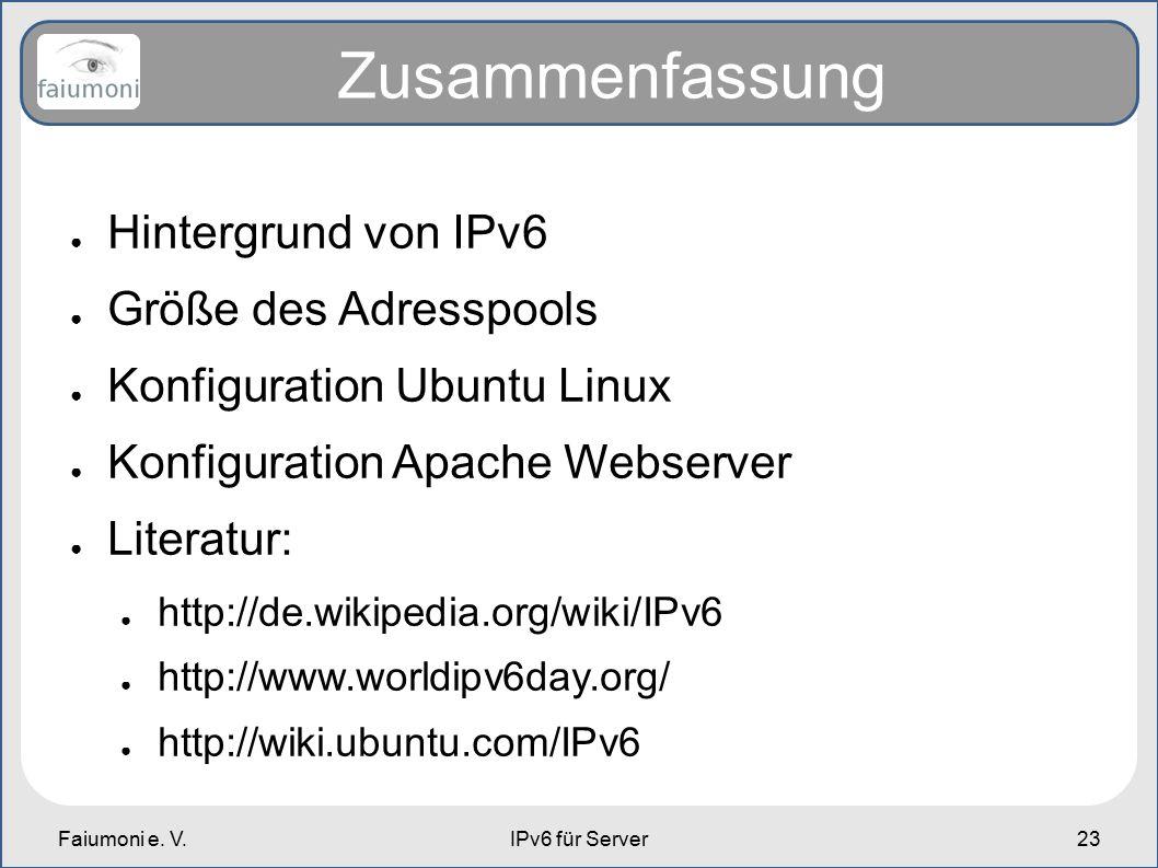 Faiumoni e. V.IPv6 für Server23 Zusammenfassung ● Hintergrund von IPv6 ● Größe des Adresspools ● Konfiguration Ubuntu Linux ● Konfiguration Apache Web