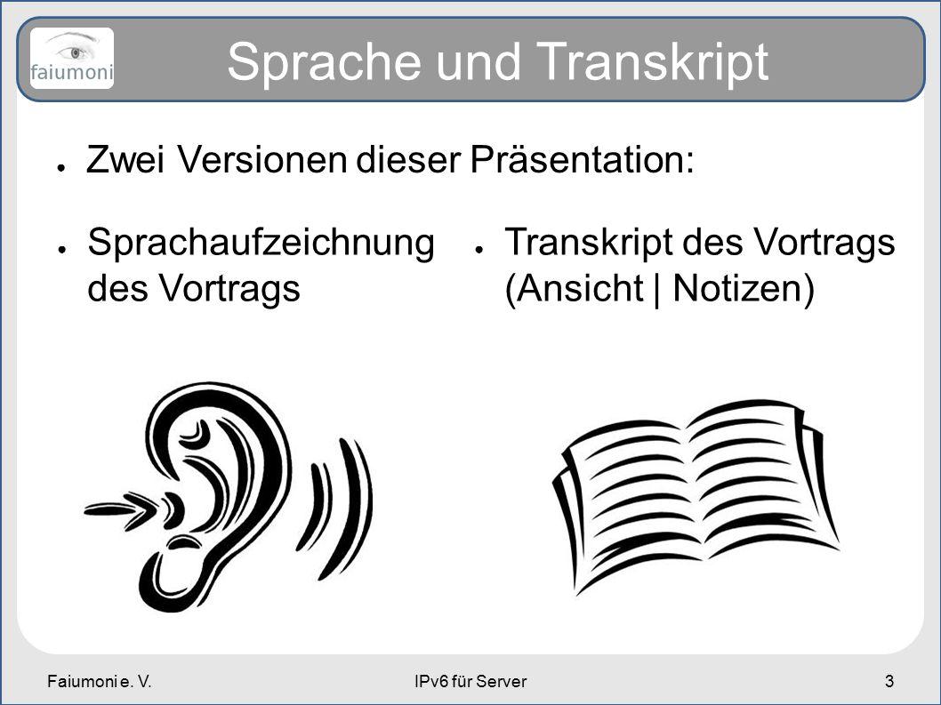 Faiumoni e. V.IPv6 für Server3 Sprache und Transkript ● Sprachaufzeichnung des Vortrags ● Transkript des Vortrags (Ansicht | Notizen) ● Zwei Versionen