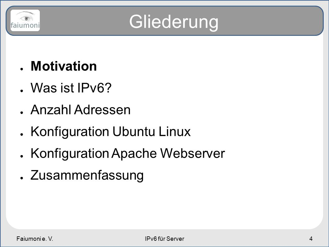 Faiumoni e. V.IPv6 für Server4 Gliederung ● Motivation ● Was ist IPv6.