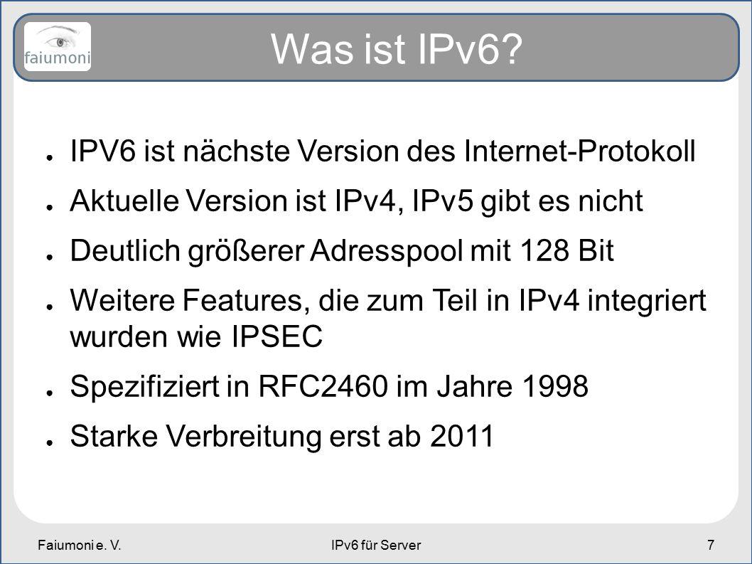 Faiumoni e. V.IPv6 für Server7 Was ist IPv6? ● IPV6 ist nächste Version des Internet-Protokoll ● Aktuelle Version ist IPv4, IPv5 gibt es nicht ● Deutl