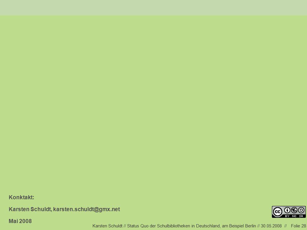 Karsten Schuldt // Status Quo der Schulbibliotheken in Deutschland, am Beispiel Berlin // 30.05.2008 //Folie 28 Konktakt: Karsten Schuldt, karsten.schuldt@gmx.net Mai 2008