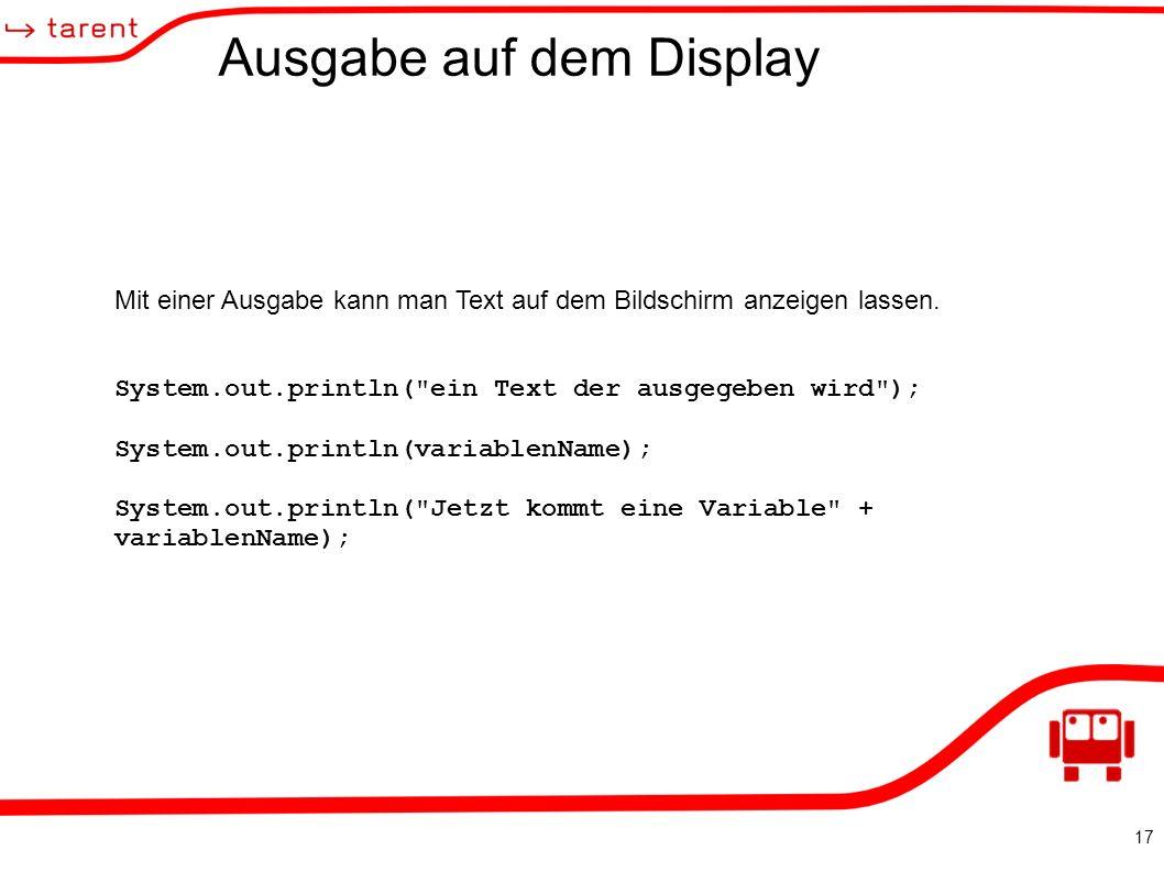 17 Ausgabe auf dem Display Mit einer Ausgabe kann man Text auf dem Bildschirm anzeigen lassen.