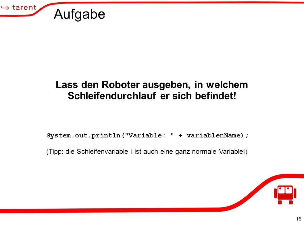 18 Aufgabe Lass den Roboter ausgeben, in welchem Schleifendurchlauf er sich befindet.
