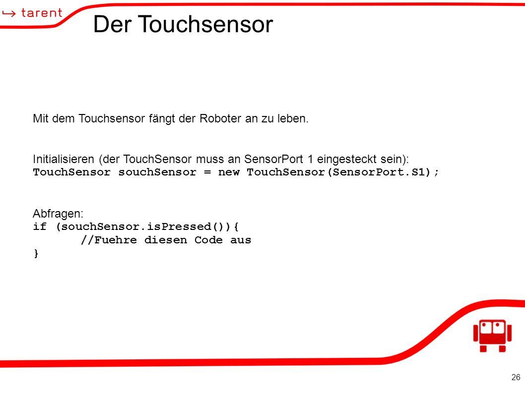 26 Der Touchsensor Mit dem Touchsensor fängt der Roboter an zu leben.