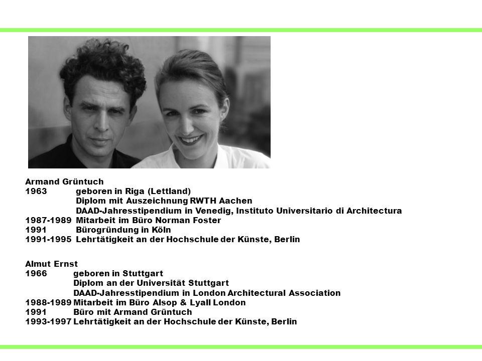 Armand Grüntuch 1963 geboren in Riga (Lettland) Diplom mit Auszeichnung RWTH Aachen DAAD-Jahresstipendium in Venedig, Instituto Universitario di Archi