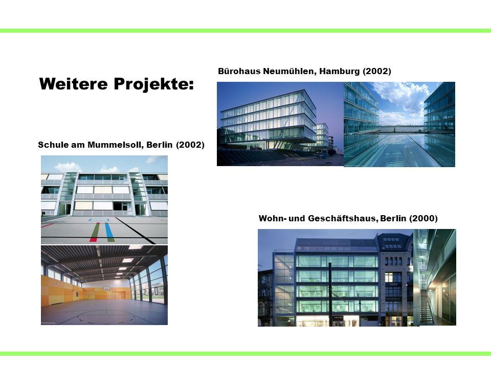 Weitere Projekte: Schule am Mummelsoll, Berlin (2002) Wohn- und Geschäftshaus, Berlin (2000) Bürohaus Neumühlen, Hamburg (2002)