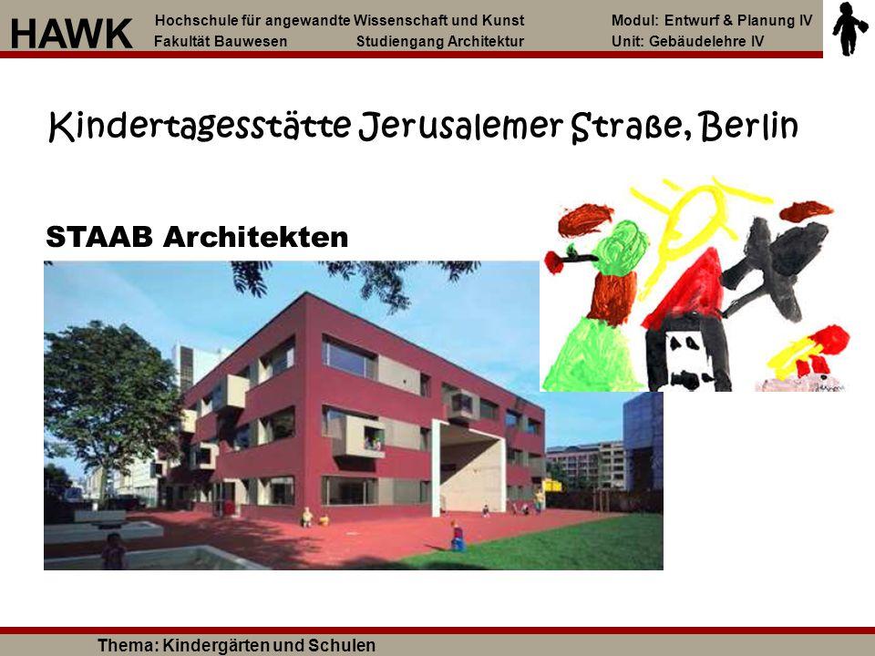Kindertagesstätte Jerusalemer Straße, Berlin STAAB Architekten Hochschule für angewandte Wissenschaft und Kunst Modul: Entwurf & Planung IV Fakultät B