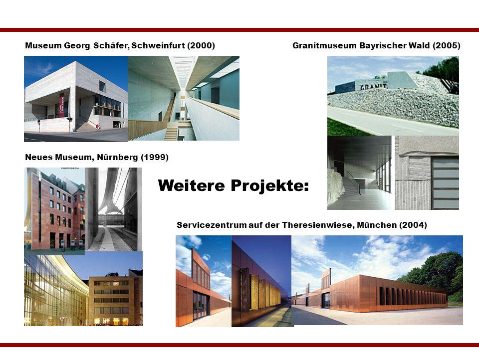 Neues Museum, Nürnberg (1999) Servicezentrum auf der Theresienwiese, München (2004) Museum Georg Schäfer, Schweinfurt (2000)Granitmuseum Bayrischer Wa