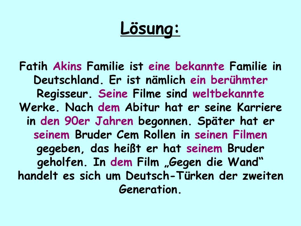 Lösung: Fatih Akins Familie ist eine bekannte Familie in Deutschland.