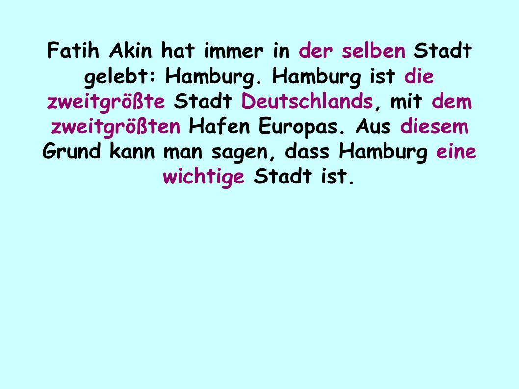 Fatih Akin hat immer in der selben Stadt gelebt: Hamburg.