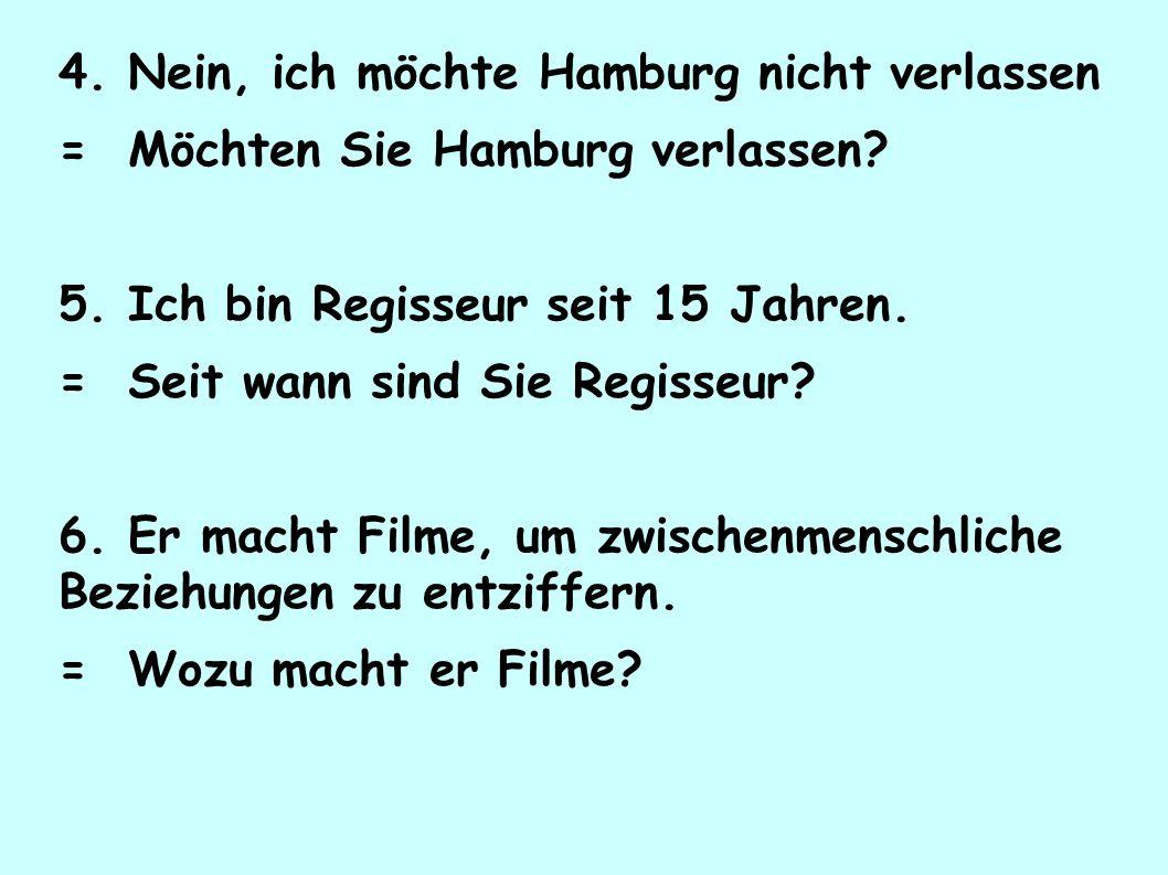 4. Nein, ich möchte Hamburg nicht verlassen = Möchten Sie Hamburg verlassen.