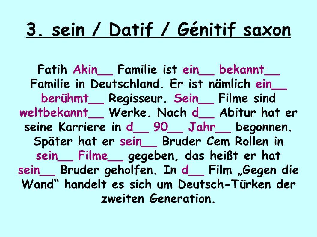 3. sein / Datif / Génitif saxon Fatih Akin__ Familie ist ein__ bekannt__ Familie in Deutschland.