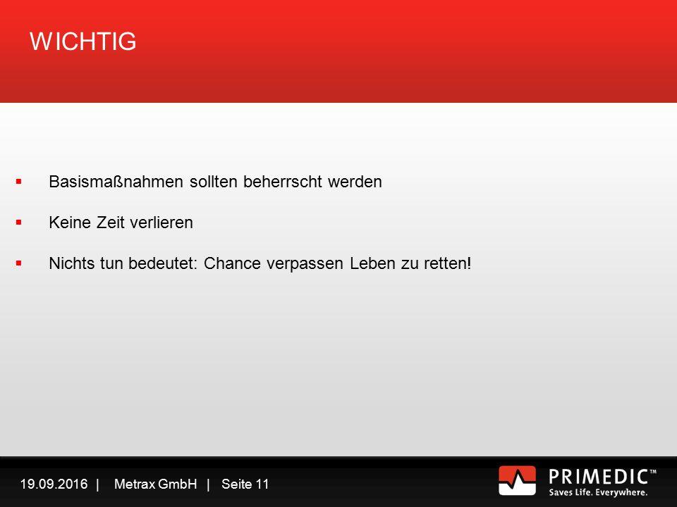 19.09.2016 | Metrax GmbH | Seite 10 Unser Fokus BASISMASSNAHMEN DER LEBENSRETTUNG