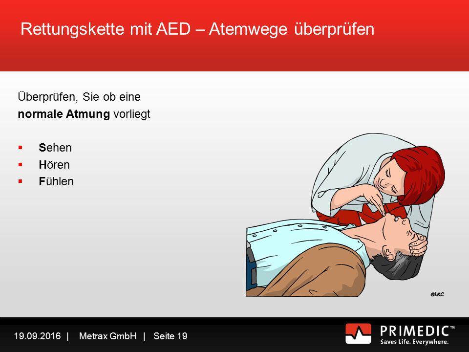 19.09.2016 | Metrax GmbH | Seite 18 Rettungskette mit AED In Sicherheit bringen Ansprechbar/Bewusstlos.