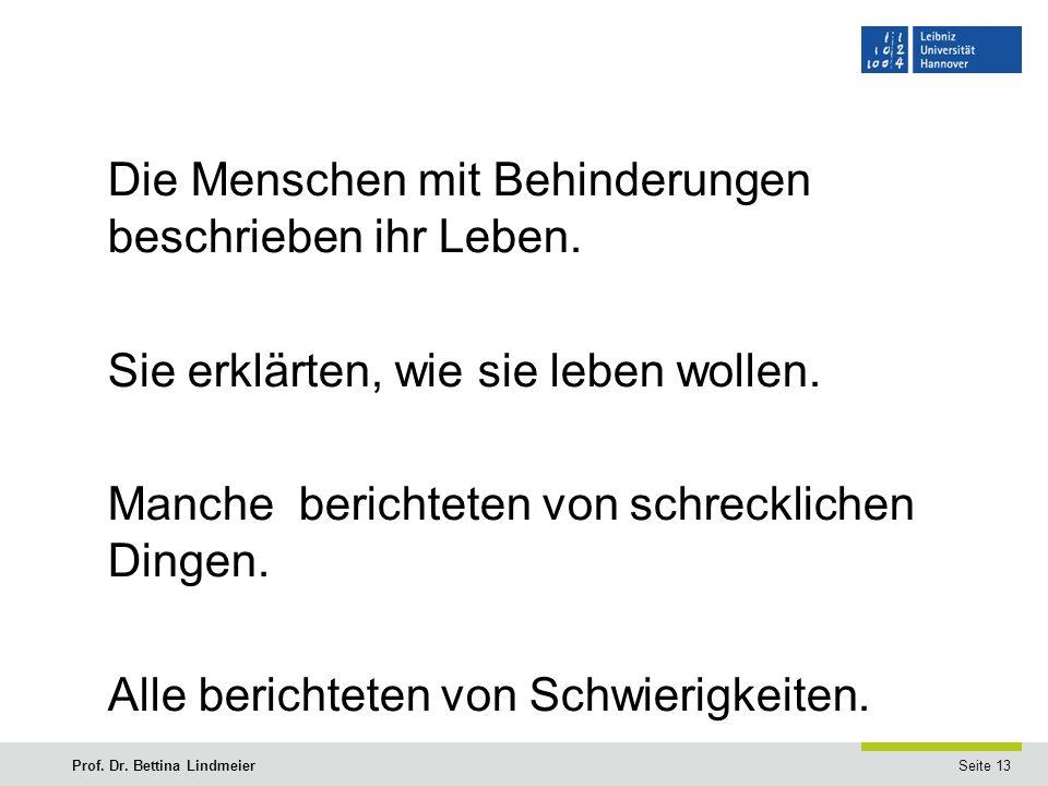 Seite 13Prof. Dr. Bettina Lindmeier Die Menschen mit Behinderungen beschrieben ihr Leben.