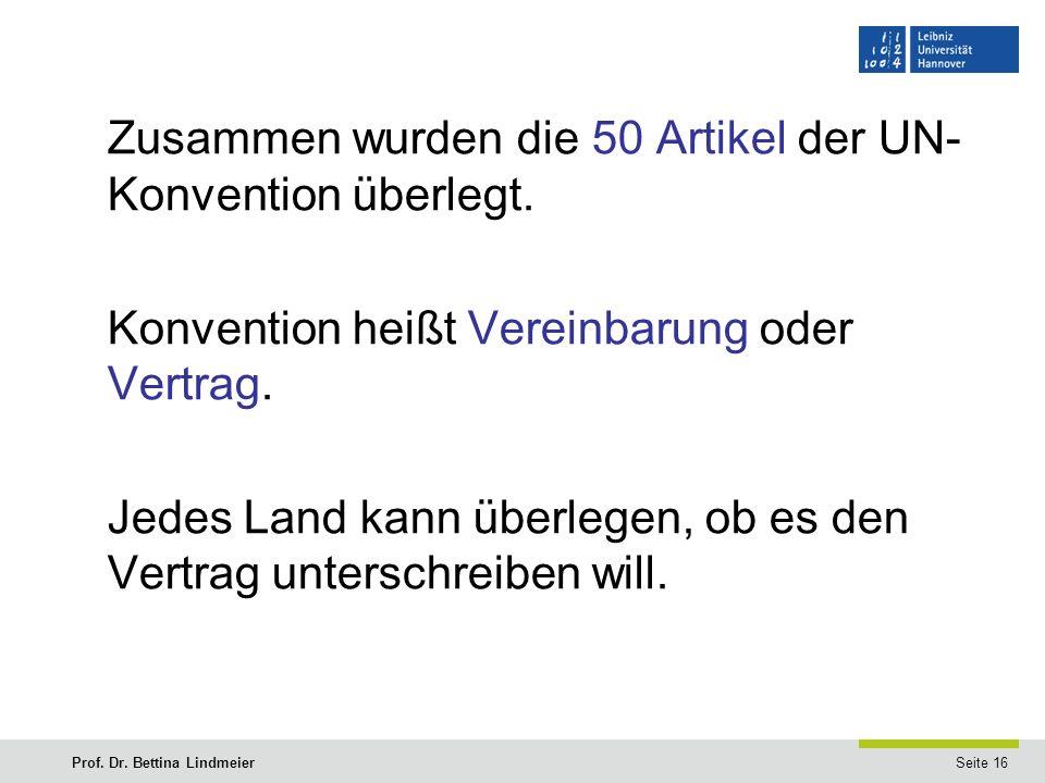 Seite 16Prof. Dr. Bettina Lindmeier Zusammen wurden die 50 Artikel der UN- Konvention überlegt.