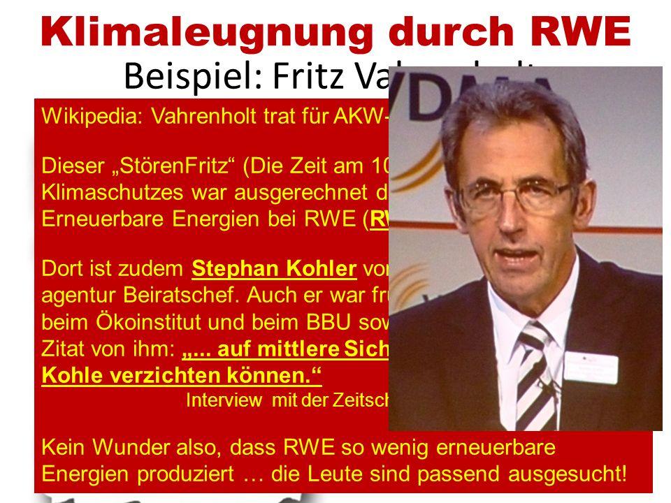 Klimaleugnung durch RWE Vahrenholt war mal Umweltschutzautor Über Politik (SPD- Umweltsenator HH) und Shell zu RWE 2011: Referent beim EIKE-Kongress S