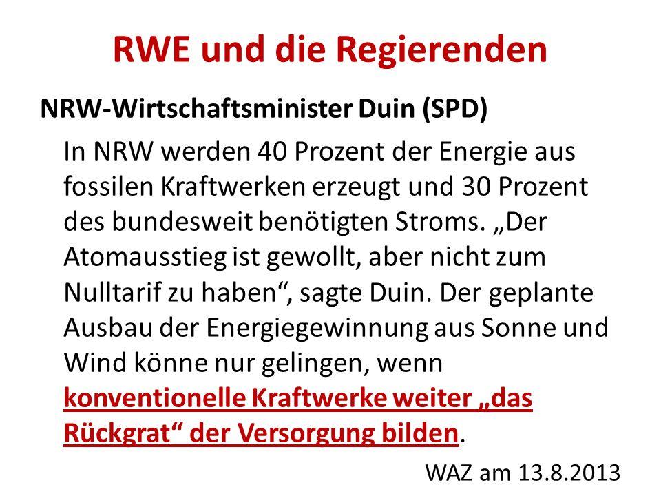 RWE und die Regierenden NRW-Wirtschaftsminister Duin (SPD) In NRW werden 40 Prozent der Energie aus fossilen Kraftwerken erzeugt und 30 Prozent des bu