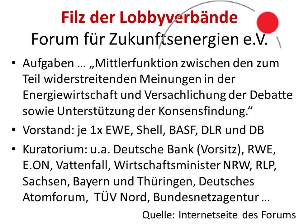 """Filz der Lobbyverbände Forum für Zukunftsenergien e.V. Aufgaben … """"Mittlerfunktion zwischen den zum Teil widerstreitenden Meinungen in der Energiewirt"""