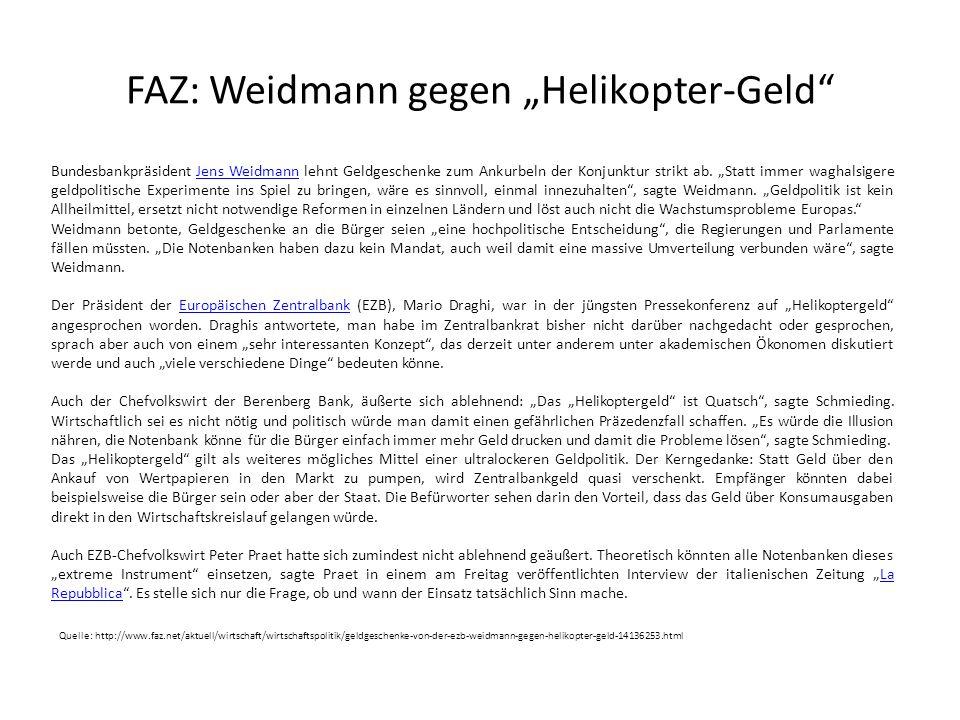 """FAZ: Weidmann gegen """"Helikopter-Geld Bundesbankpräsident Jens Weidmann lehnt Geldgeschenke zum Ankurbeln der Konjunktur strikt ab."""